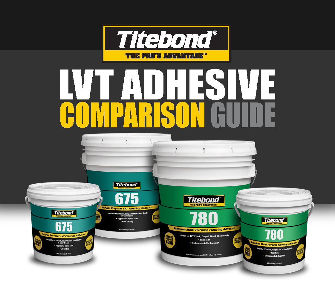 TITEBOND 675 & TITEBOND 780 LVT/P ADHESIVE COMPARISON GUIDE
